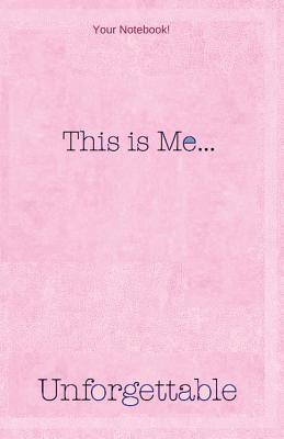 Your Notebook! This Is Me... Unforgettable