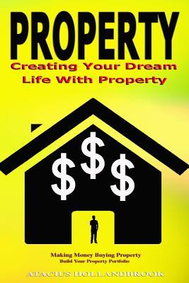Property: Creating Your Dream Life with Property, Making Money Buying Property, Build Your Property Portfolio