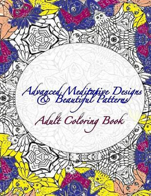 Advanced Meditative Designs & Beautiful Patterns Adult Coloring Book