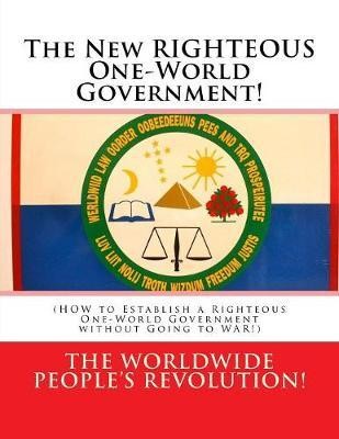 The New Righteous One-world Government!