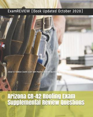 Arizona Cr-42 Roofing Exam Supplemental Review Questions 2016-2017