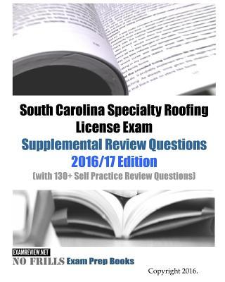 South Carolina Specialty Roofing License Exam Supplemental Review Questions 2016/2017