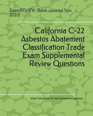 California C-22 Asbestos Abatement Classification Trade Exam Supplemental Review Questions 2016/17 Edition