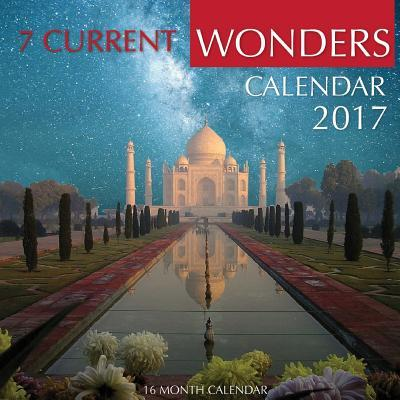 7 Current Wonders Calendar 2017  16 Month Calendar