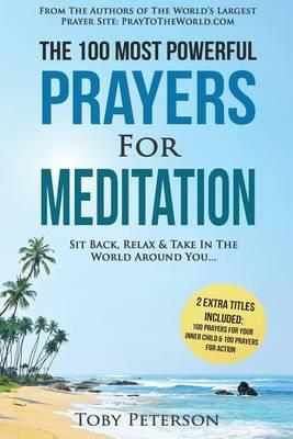 Prayer the 100 Most Powerful Prayers for Meditation 2 Amazing Bonus Books to Pray for Your Inner Child & Action : Sit Back, Relax & Take in the World Around You