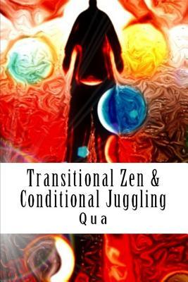 Transitional Zen & Conditional Juggling