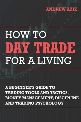 How To Day Trade For A Living Andrew Aziz 9781535585958