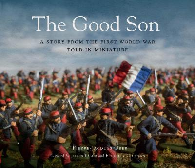 The Good Son A Story from the First World War, Told in Miniature