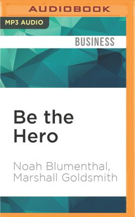 Be the Hero  Three Powerful Ways to Overcome Challenges in Work and Life
