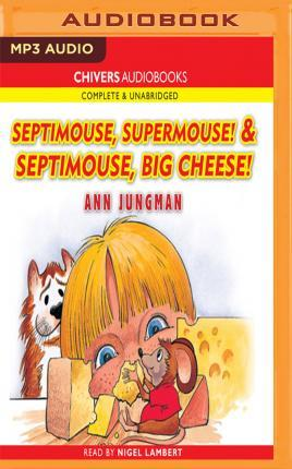 Septimouse, Supermouse! & Septimouse, Big Cheese!