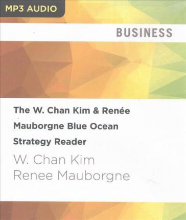 The W. Chan Kim & Renee Mauborgne Blue Ocean Strategy Reader