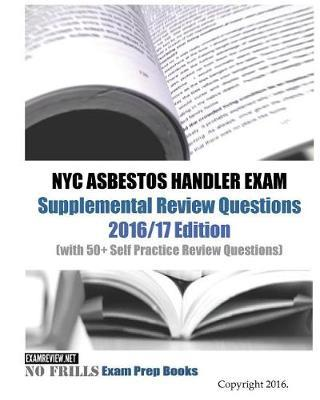 NYC Asbestos Handler Exam Supplemental Review Questions 2016/17 Edition
