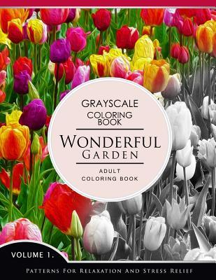 Wonderful Garden Volume 1: Flower Grayscale Coloring Books for Adults Relaxation (Adult Coloring Books Series, Grayscale Fantasy Coloring Books)