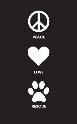 Peace Love Rescue Journal