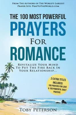 Prayer the 100 Most Powerful Prayers for Romance 2 Amazing Books Included to Pray for Love & Daily Prayers : Revitalize Your Mind to Put the Fire Back in Your Relationship – Toby Peterson