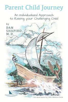 Parent Child Journey  An Individualized Approach to Raising Your Challenging Child