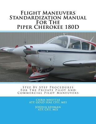 Flight Maneuvers Standardization Manual for the Piper Cherokee 180d  Step by Step Procedures for the Private Pilot and Commercial Pilot Maneuvers