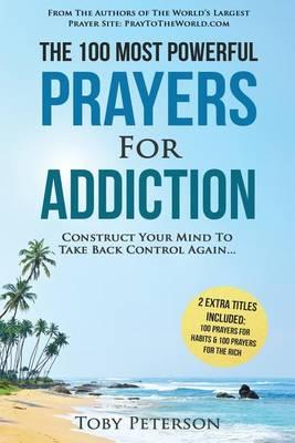 Prayer the 100 Most Powerful Prayers for Addiction 2 Amazing Bonus Books to Pray for Habits & the Rich : Construct Your Mind to Take Back Control Again