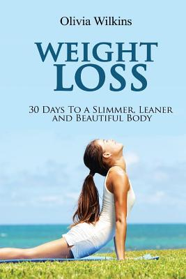 Weight Loss : 30 Days to a Slimmer, Leaner and Beautiful Body
