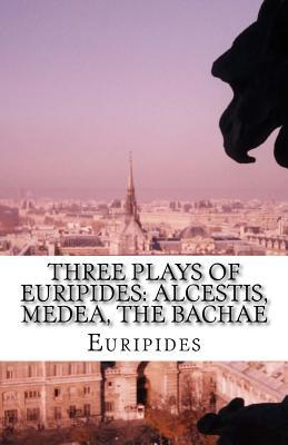 Three Plays of Euripides  Alcestis, Medea, the Bachae
