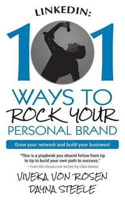 Linkedin  101 Ways to Rock Your Personal Brand Grow Your Network and Build Your Business!
