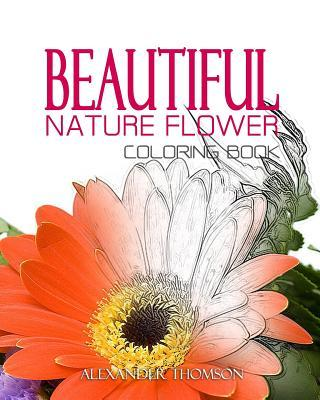 Beautiful Nature Flower Coloring Book - Vol.1: Flowers & Landscapes Coloring Books for Grown-Ups