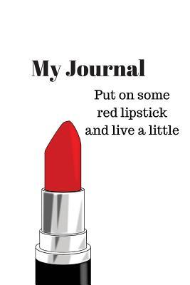 Put on Some Red Lipstick and Live a Little Journal
