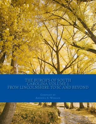 The Burch's of South Carolina Vol 1  Of Lincolnshire, England to the States and Beyond