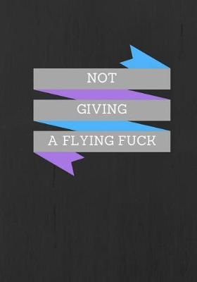 Not Giving a Flying Fuck Lined Journal
