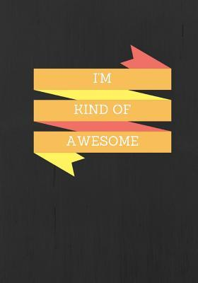 I'm Kind of Awesome Lined Notebook