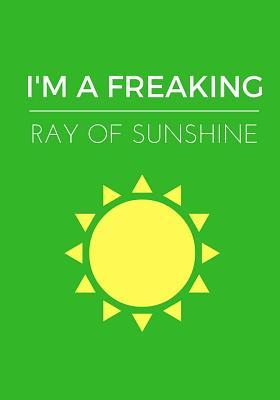 I'm a Freaking Ray of Sunshine