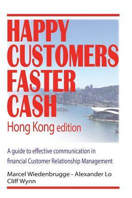Happy Customers Faster Cash Hong Kong Edition  A Guide to Effective Communication in Financial Customer Relationship Management