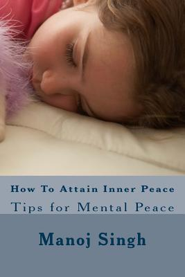 How to Attain Inner Peace : Tips for Mental Peace