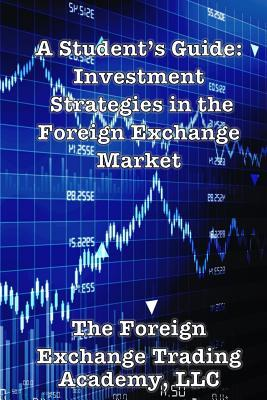 A Student's Guide  Investment Strategies in the Foreign Exchange Market