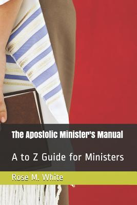 The Apostolic Minister's Manual : A to Z Guide for Ministers