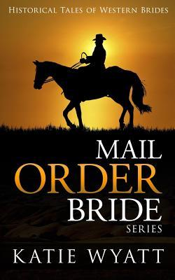 Mail Order Bride Series  Historical Tales of Western Brides Inspirational Pioneer Romance