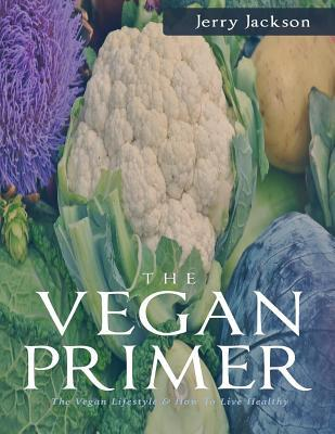 The Vegan Primer  The Vegan Lifestyle & How to Live Healthy