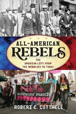 All-American Rebellion : The American Left from the Wobblies to the Resistance