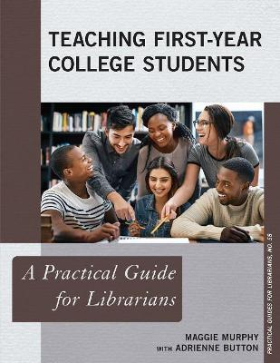 Teaching First-Year College Students : A Practical Guide for Librarians