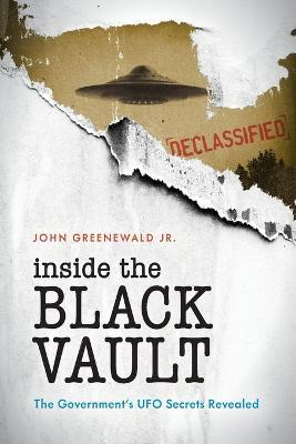 Inside The Black Vault : The Government's UFO Secrets Revealed