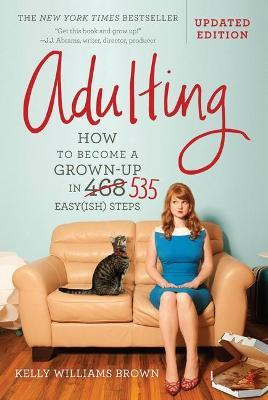 Adulting : How to Become a Grown-Up in 535 Easy(ish) Steps