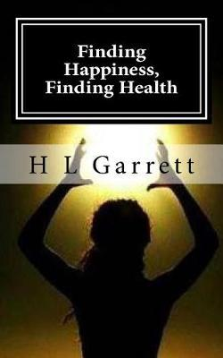 Finding Happiness, Finding Health: How to Find Happiness and Health