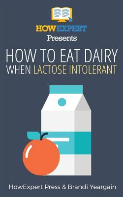 How to Eat Dairy When Lactose Intolerant – Howexpert Press
