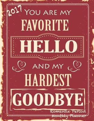 You Are My Favorite Hello and My Hardest Goodbye Romantic Period 2017 Monthly Planner