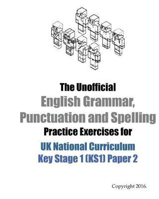The Unofficial English Grammar, Punctuation and Spelling Practice Exercises for Uk National Curriculum Key Stage 1 Ks1 Paper 2