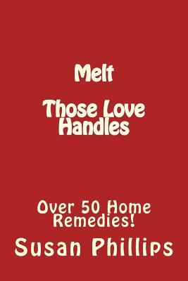 Melt Those Love Handles : Over 50 Home Remedies! – Susan Phillips