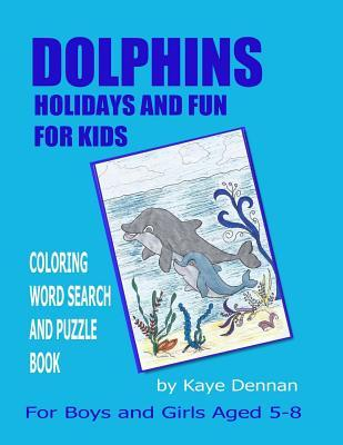 Dolphins Holidays and Fun for Kids: Coloring Word Search and Puzzle Book for Girls and Boys Aged 5 - 8