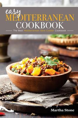 Easy Mediterranean Cookbook - The Best Mediterranean Slow Cooker Cookbook : The Mediterranean Diet Cookbook You Won't Forget