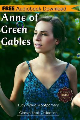 Anne of Green Gables  A Novel Bonus! - Includes Download a Free Audio Books Inside (Classic Book Collection)
