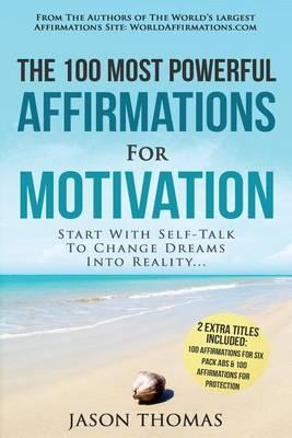Affirmation the 100 Most Powerful Affirmations for Motivation 2 Amazing Affirmative Bonus Books Included for Six Pack ABS & Protection : Start with Self-Talk to Change Dreams Into Reality